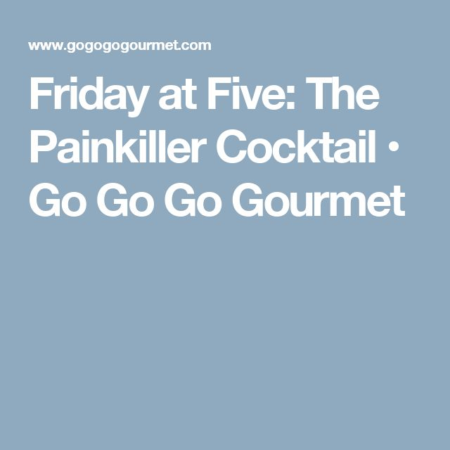 Friday at Five: The Painkiller Cocktail • Go Go Go Gourmet