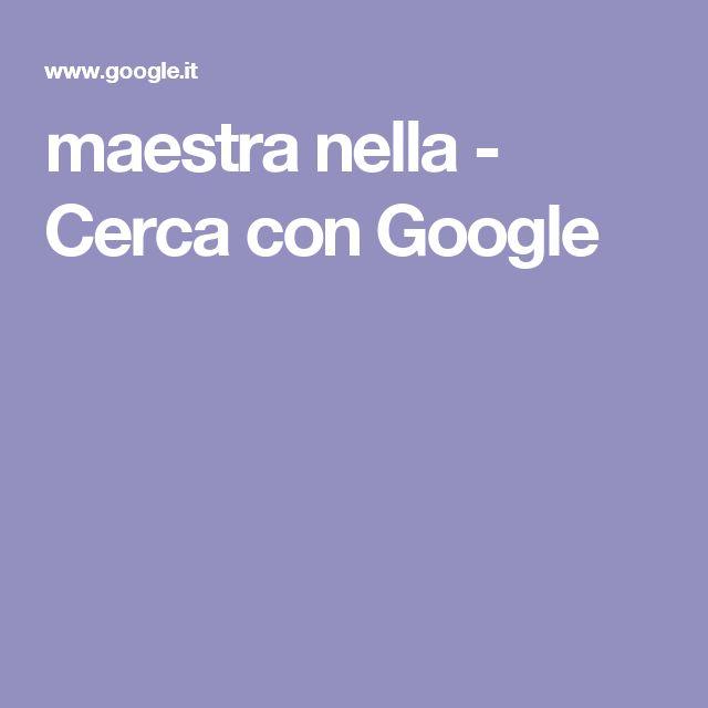 maestra nella - Cerca con Google