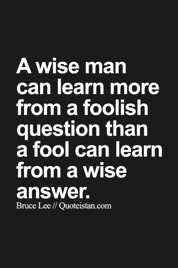 A wise man can #learn more from a foolish question than a fool can learn from a wise answer. http://www.quoteistan.com/2015/08/a-wise-man-can-learn-more-from-foolish.html