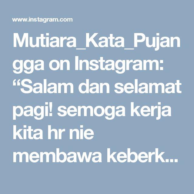 """Mutiara_Kata_Pujangga on Instagram: """"Salam dan selamat pagi! semoga kerja kita hr nie membawa keberkatan dlm kehidupan kita.. amin..."""""""