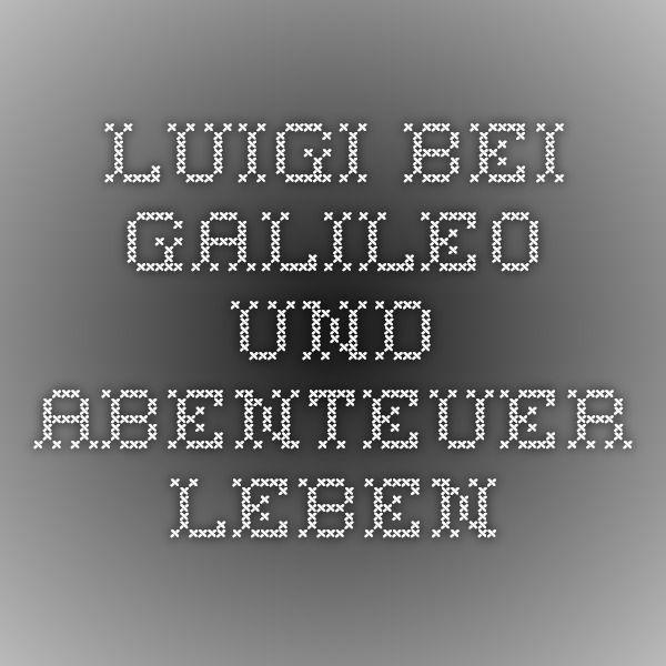 Luigi bei Galileo und Abenteuer Leben