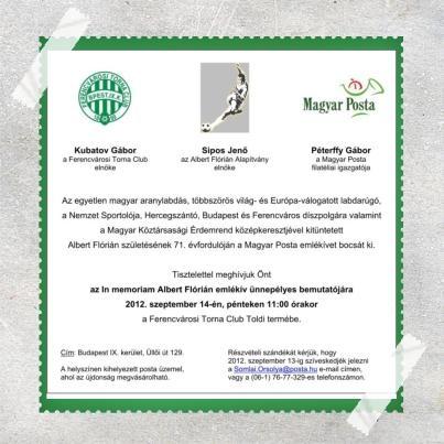 Szeretnénk meghívni mindenkit az In memoriam Albert Flórián emlékív ünnepélyes bemutatójára, amely 2012. szeptember 14-én, pénteken lesz 11:00 órakor a Ferencvárosi Torna Club Toldi termében.