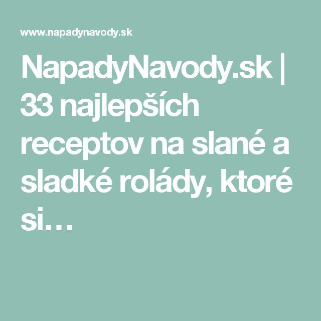 NapadyNavody.sk | 33 najlepších receptov na slané a sladké rolády, ktoré si…
