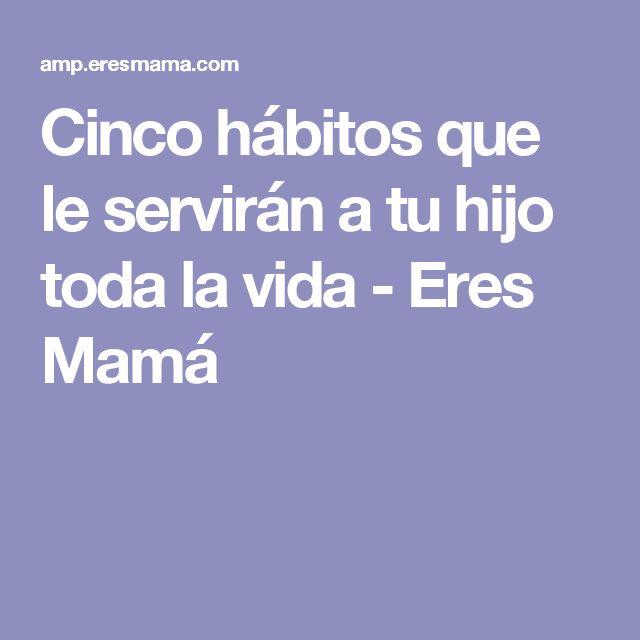 Cinco hábitos que le servirán a tu hijo toda la vida - Eres Mamá