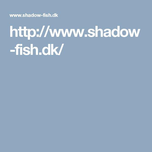 http://www.shadow-fish.dk/