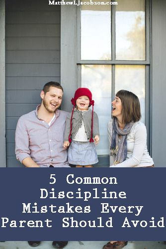 5 Common Discipline Mistakes Every Parent Should Avoid - Matthew L. Jacobson