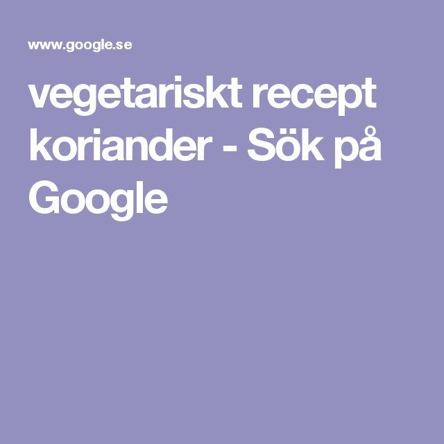 vegetariskt recept koriander - Sök på Google