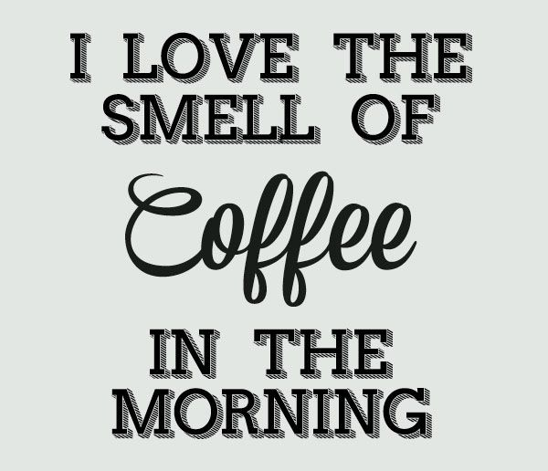 Love the smell of coffee in the morning