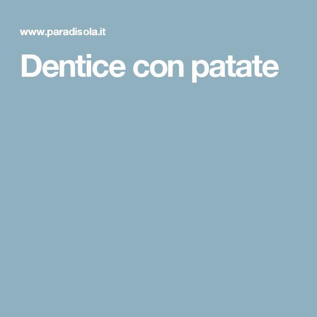 Dentice con patate