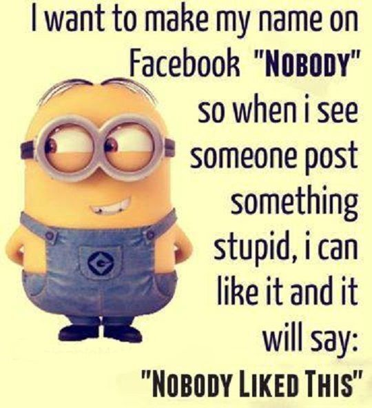 Nobody Likes It funny quotes quote facebook funny quote funny quotes humor minions