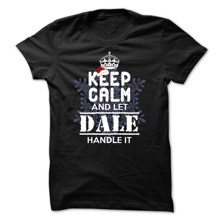 DALE -Special •̀ •́  For ChristmasKeep Calm and let DALE Handle it!Get it today for Huge Savings! Be Proud of your name, and show it off to the world! Get this Limited Edition T-shirt today.DALE, name DALE, DALE thing