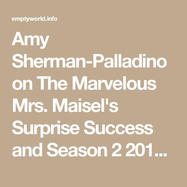 Amy Sherman-Palladino on The Marvelous Mrs. Maisel's Surprise Success and Season 2 2018 – World of Celebs