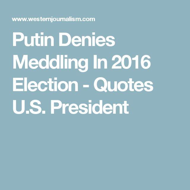 Putin Denies Meddling In 2016 Election - Quotes U.S. President