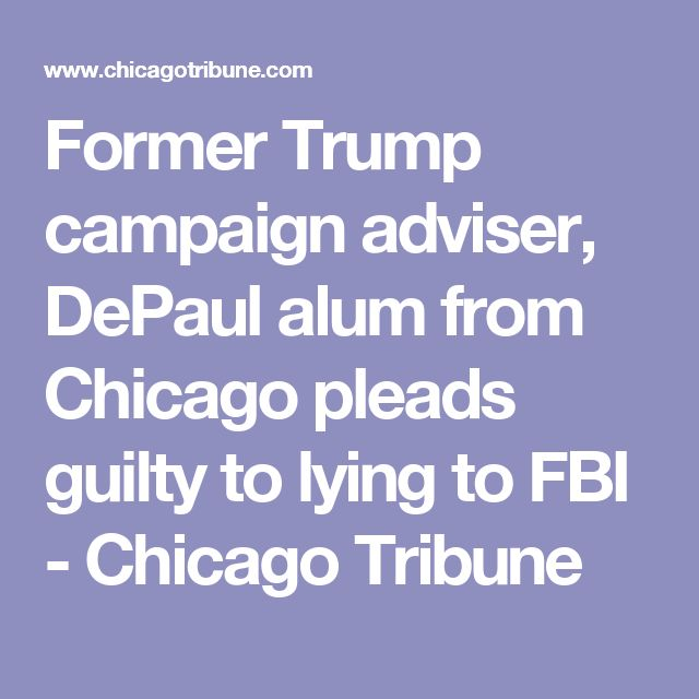 Former Trump campaign adviser, DePaul alum from Chicago pleads guilty to lying to FBI - Chicago Tribune
