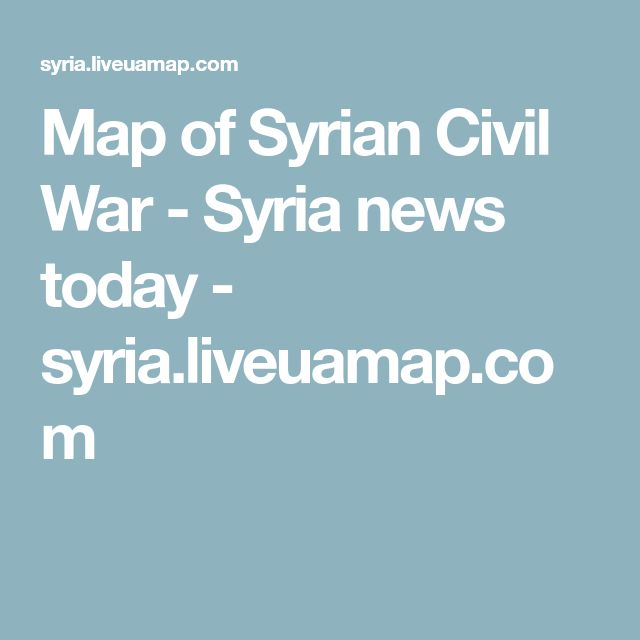 Map of Syrian Civil War - Syria news today - syria.liveuamap.com