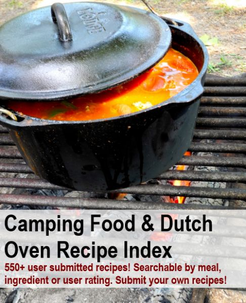 Huge Camping Food & Dutch Oven Recipe Index-Either browse the recipes, or search by name, ingredient or user ratings. Print some out for your next camping trip! You can also add your own recipes to the index.