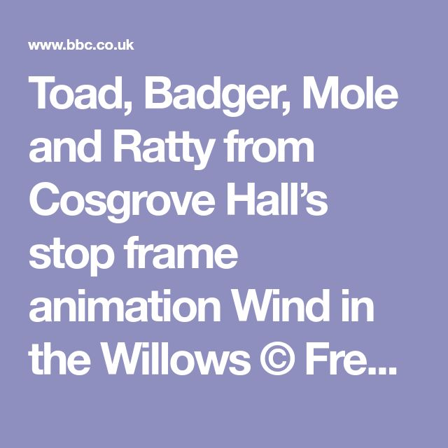 Toad, Badger, Mole and Ratty from Cosgrove Hall's stop frame animation Wind in the Willows © FremantleMedia - The voice of Danger Mouse himself - Sir David Jason - tells the colourful story of Cosgrove Hall. - Crikey DM! David Jason's Tribute to Cosgrove Hall - BBC Radio 4