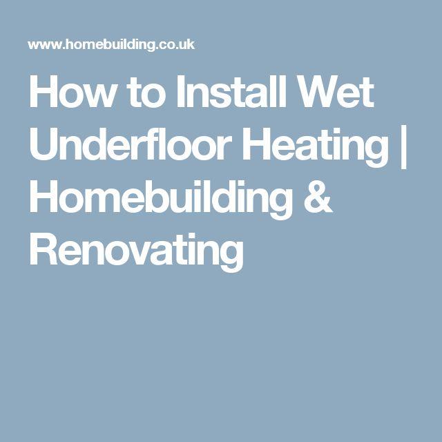How to Install Wet Underfloor Heating   Homebuilding & Renovating