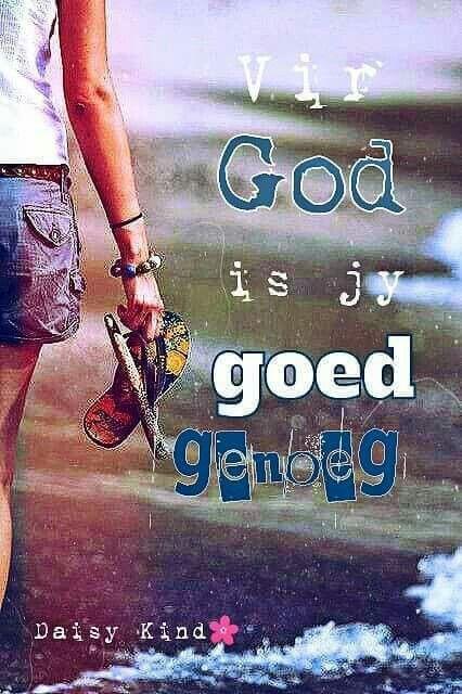 Vir God is jy goed genoeg... #Afrikaans #self #2bMe