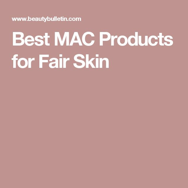 Best MAC Products for Fair Skin