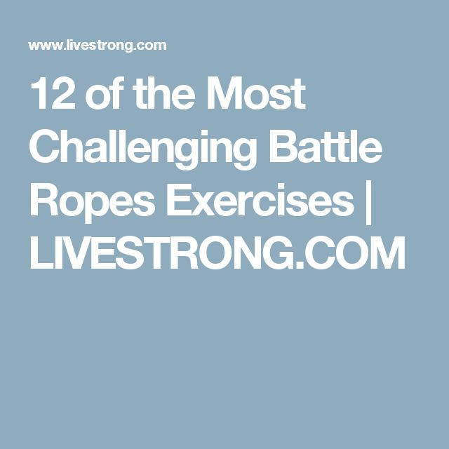12 of the Most Challenging Battle Ropes Exercises | LIVESTRONG.COM