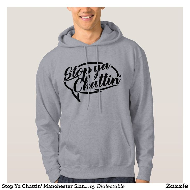 Stop Ya Chattin' #Manchester Slang Hoodie. This design is available on a wide range of t-shirts, hoodies, sweatshirts and more! #slang #dialect #mancunian