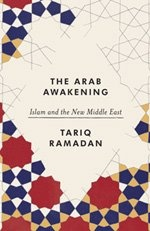"""The Arab Awakening: Islam and the New Middle East by Tariq Ramadan.    """"The Arab awakening must not succumb to self-alienation, or be subverted by a new form of colonialism that would shatter the hopes of millions of women and men."""" - Tariq Ramadan in his Introduction."""