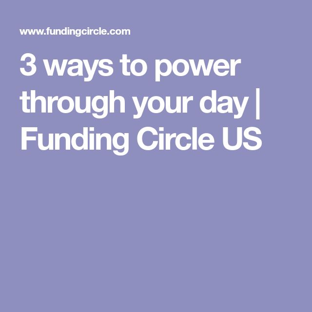 3 ways to power through your day | Funding Circle US