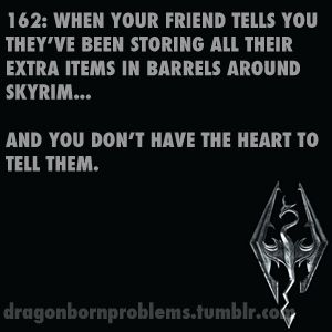 Skyrim Problems ohhh no...i would tell them though....its even on a load screen saying not to do that...