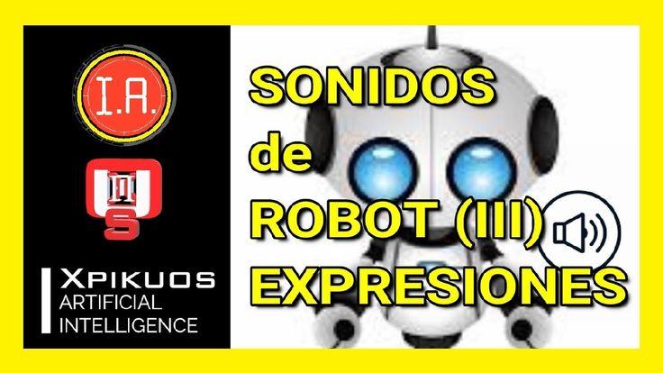 🔴SONIDOS ROBOTS EFECTOS #3: EXPRESIONES | INTELIGENCIA ARTIFICIAL (IA) 2018