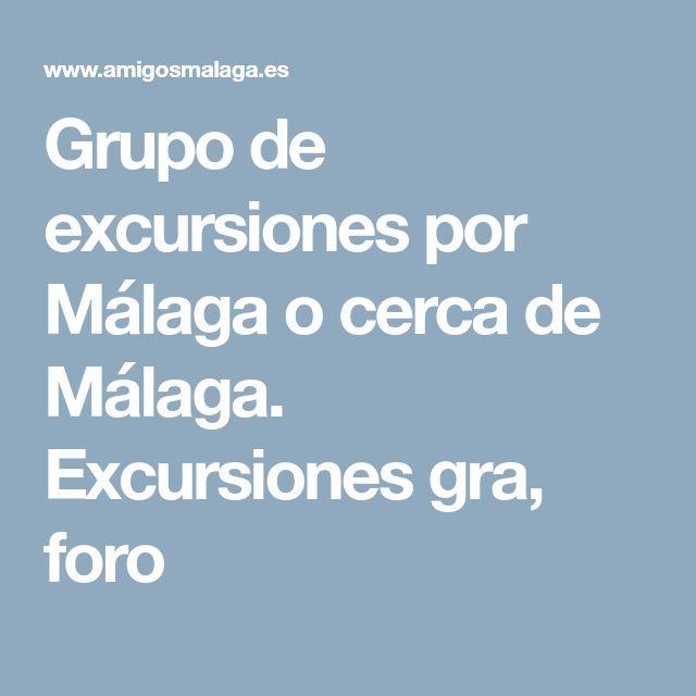 Grupo de excursiones por Málaga o cerca de Málaga. Excursiones gra, foro