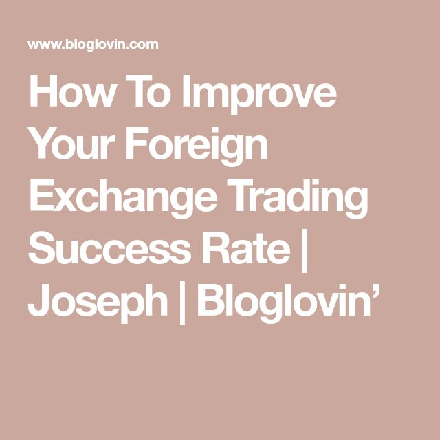 How To Improve Your Foreign Exchange Trading Success Rate | Joseph | Bloglovin'