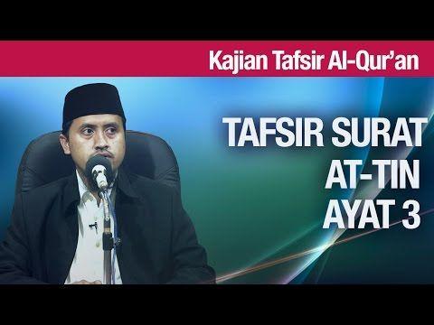 Kajian Tafsir Al Quran: Tafsir Surat At Tin Ayat 3 - Ustadz Abdullah Zaen, MA - YouTube