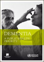 World Health Organization Dementia Must Be A Global Health Priority    A report released today by the World Health Organization (WHO) and Alzheimer's Disease International (ADI) calls upon governments, policymakers and other stakeholders to make dementia a global public health priority.