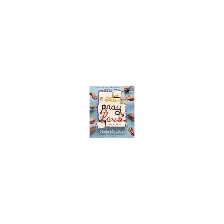 Eat Pray Love Made Me Do It : Life Journeys Inspired by the Bestselling Memoir (Unabridged) (CD/Spoken