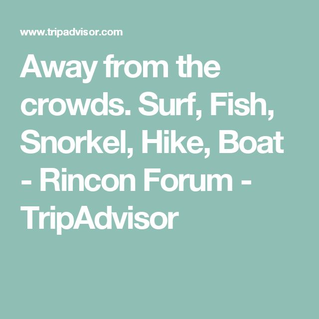 Away from the crowds. Surf, Fish, Snorkel, Hike, Boat - Rincon Forum - TripAdvisor