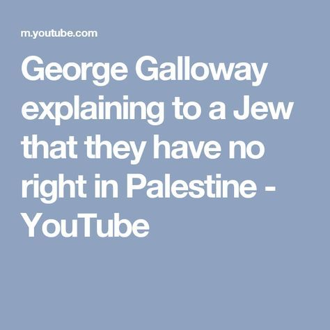 George Galloway explaining to a Jew that they have no right in Palestine - YouTube