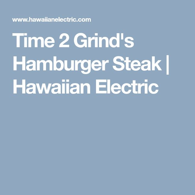 Time 2 Grind's Hamburger Steak | Hawaiian Electric