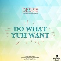 MS DESIRE - DO WHAT YUH WANT by MsDesireArtist on SoundCloud