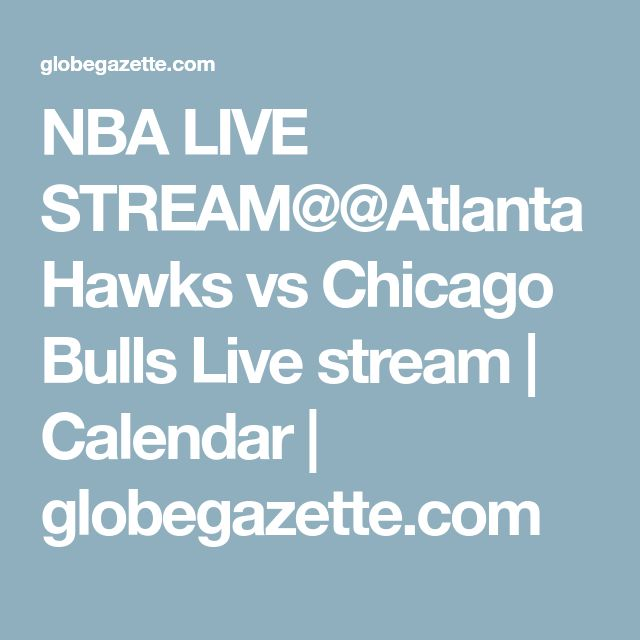 NBA LIVE STREAM@@Atlanta Hawks vs Chicago Bulls Live stream | Calendar | globegazette.com