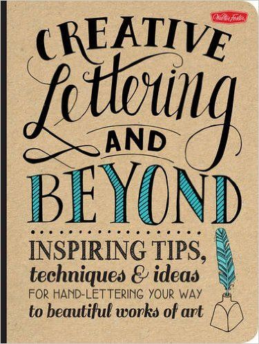 Creative Lettering and Beyond: Inspiring tips, techniques, and ideas for hand lettering your way to beautiful works of art (Creative...and Beyond): Gabri Joy Kirkendall, Laura Lavender, Julie Manwaring, Shauna Lynn Panczyszyn: 0050283071105: Amazon.com: Books