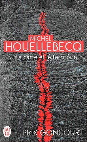 Amazon.fr - La carte et le territoire - Prix Goncourt 2010 - Michel Houellebecq - Livres