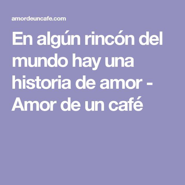 En algún rincón del mundo hay una historia de amor - Amor de un café