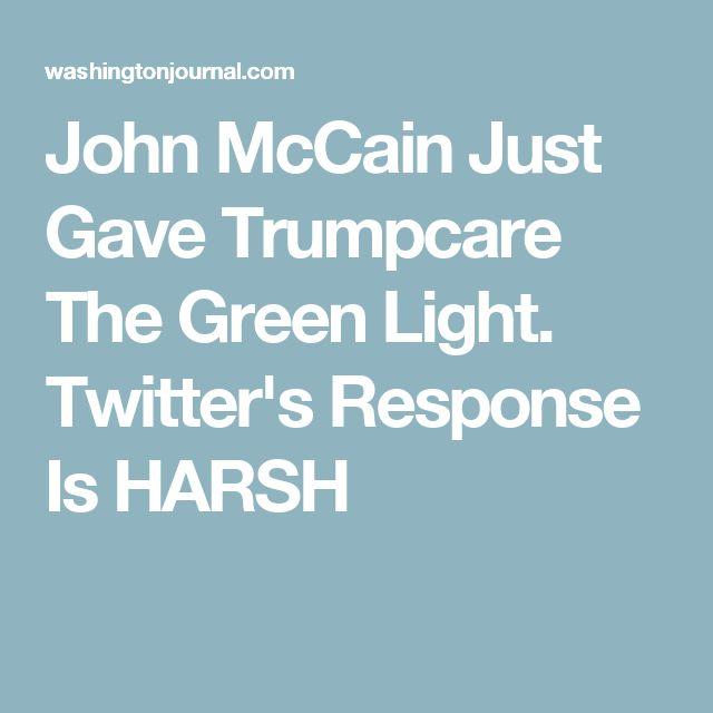 John McCain Just Gave Trumpcare The Green Light. Twitter's Response Is HARSH