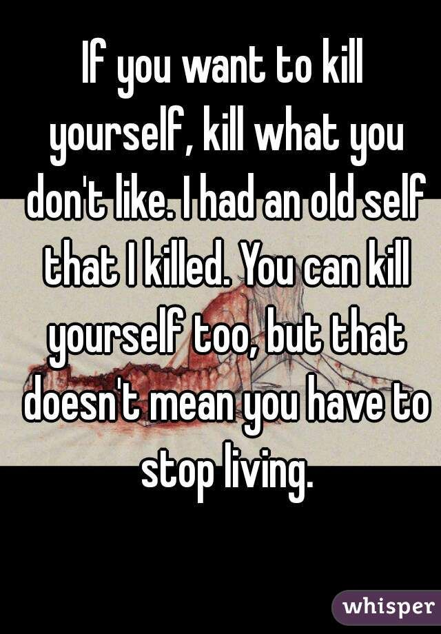 what to do if you want to kill yourself