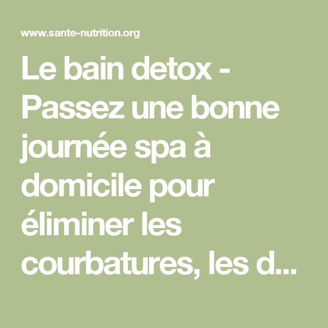 Le bain detox - Passez une bonne journée spa à domicile pour éliminer les courbatures, les douleurs, les toxines nocives, les pesticides et les métaux lourds - Santé Nutrition