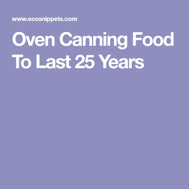 Oven Canning Food To Last 25 Years