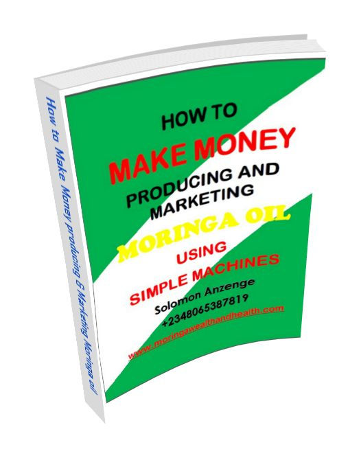 MORINGA NIGERIA PROJECT: Ebook: How to Make Money Producing and Marketing Moringa oil