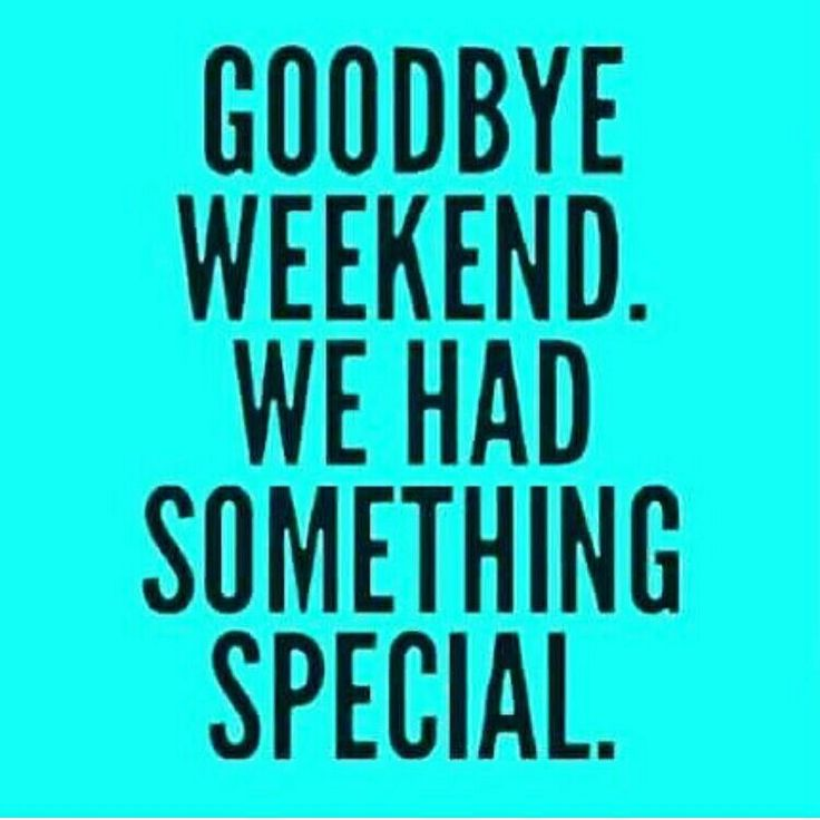 Goodbye weekend. We had something special. Women Humor and Quotes,  Women Funny, Women Memes, Women Jokes, Women Comedy, Atlanta, Washington DC, Dallas, Houston, Los Angeles, Miami, New York, Chicago