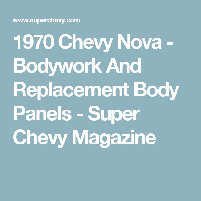 1970 Chevy Nova - Bodywork And Replacement Body Panels - Super Chevy Magazine